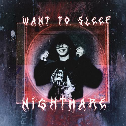 Want To Sleep - Nightmare  (2020)