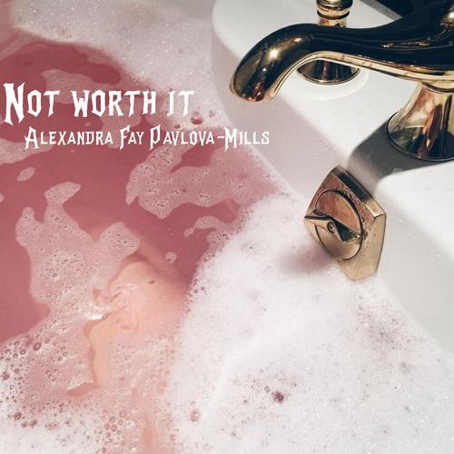 Alexandra Fay Pavlová-Mills - Not Worth It  (2020)