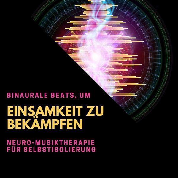 Альбом: Binaurale Beats, um Einsamkeit zu bekämpfen: Neuro-Musiktherapie für Selbstisolierung