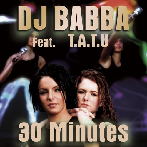 T.A.T.U., DJ Babba - 30 Minutes (Dance Edit)  (2014)