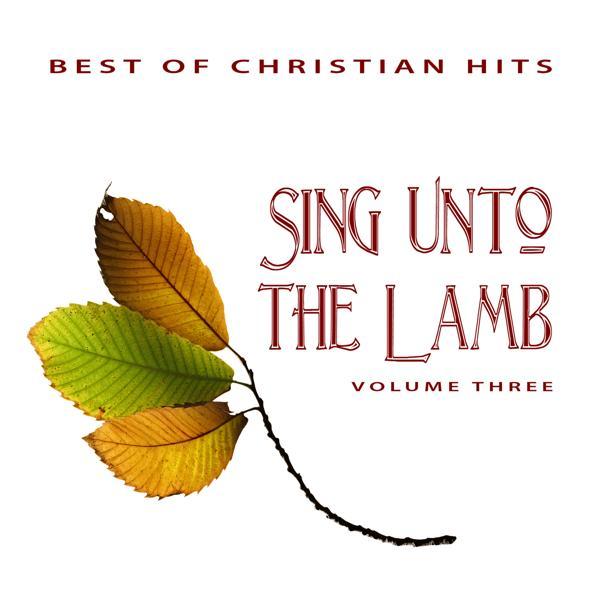 Альбом: Best of Christian Hits: Sing Unto the Lamb, Vol. 3