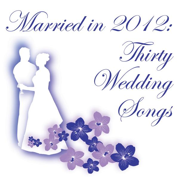Альбом: Married in 2012: Thirty Wedding Songs
