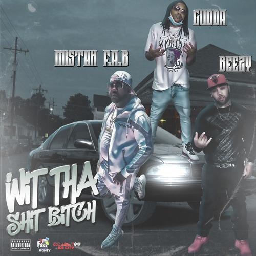 Gudda, Mistah F.A.B., Beezy - Wit Tha Shit Bitch (feat. Mistah F.A.B. & Beezy)  (2020)