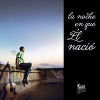 Karel Medina - La Noche en Que Él Nació
