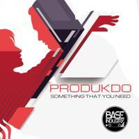 PRODUKDo - Something That You Need