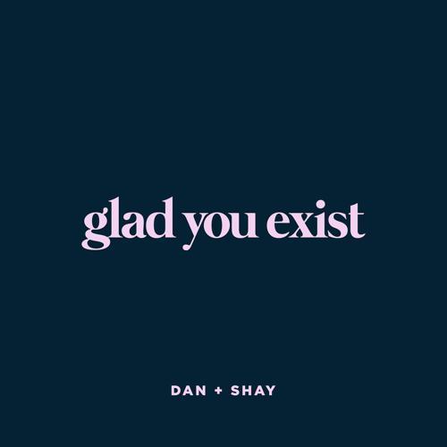 Dan + Shay - Glad You Exist  (2021)