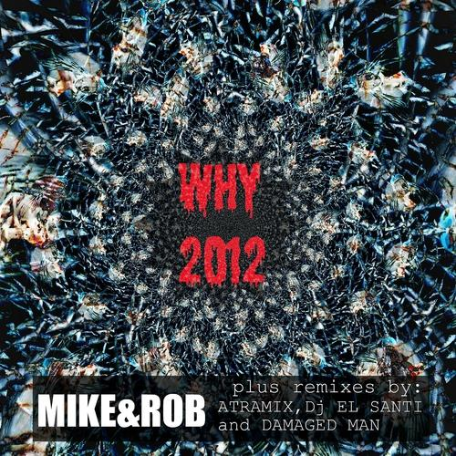 Mike&Rob - Why 2012 (Atramix Sweet and Sour Mix)  (2012)
