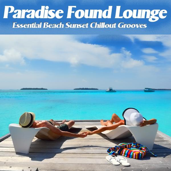 Альбом: Paradise Found Lounge (Essential Beach Sunset Chillout Grooves)