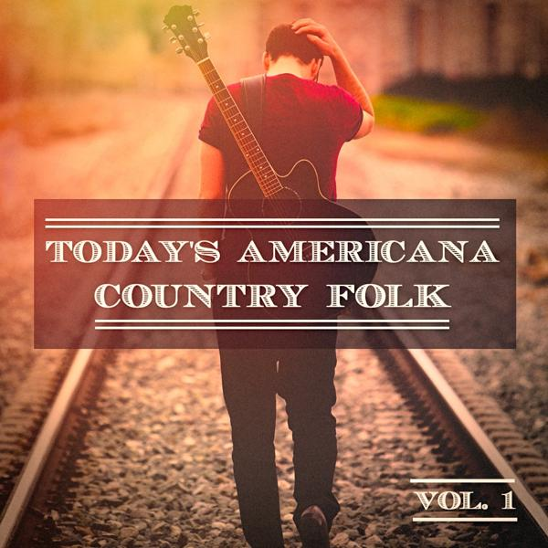 Альбом: Today's Americana Country Folk, Vol. 1 (A Selection of Independent Country Folk Artists)