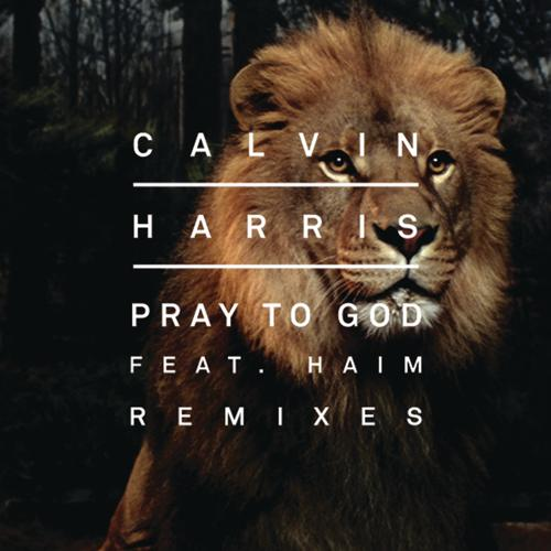 Calvin Harris, HAIM - Pray to God (Calvin Harris vs Mike Pickering Hacienda Remix)  (2015)