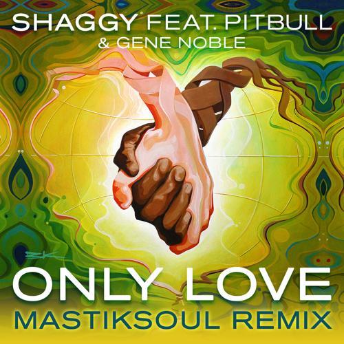 Shaggy, Pitbull, Gene Noble - Only Love (Mastiksoul Remix)  (2015)