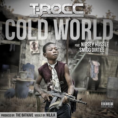 I-Rocc, Nipsey Hussle, Nilaja, Smigg Dirtee - Cold World (feat. Smigg Dirtee & Nilaja)  (2013)