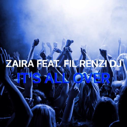 Zaira, Fil Renzi DJ - It's All Over (Radio Cut)  (2016)