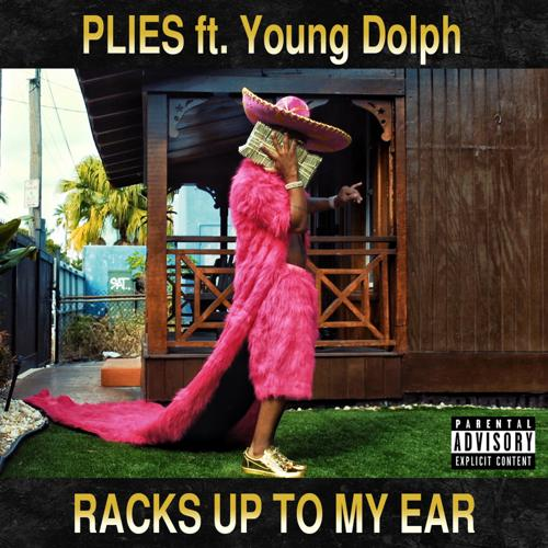 Plies, Young Dolph - Racks Up to My Ear (feat. Young Dolph)  (2016)