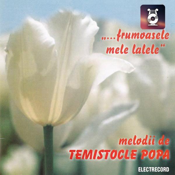 Альбом: Frumoasele Mele Lalele, Melodii De Temistocle Popa