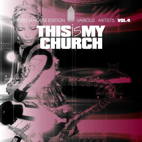 Альбом: This Is My Church, Vol. 4 (The Tech House Edition)