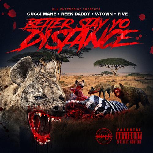 Gucci Mane, Reek Daddy, V-Town, Five - Better Stay Yo Distance (feat. V-Town & Five)  (2017)