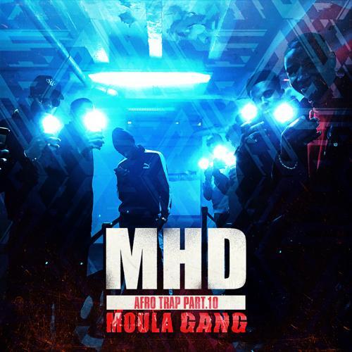 MHD - Afro Trap Pt. 10 (Moula Gang)  (2018)