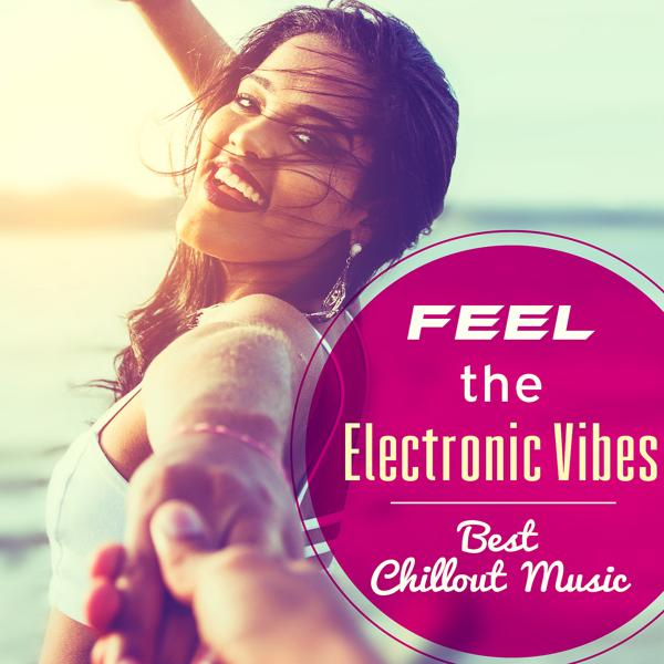Альбом: Feel the Electronic Vibes: Best Chillout Music, Hot Summertime, Cocktail Party Lounge, Chill Life Paradise, Holiday Vacation, Stress Reduction, Perfect Concentration and Deep Relaxation