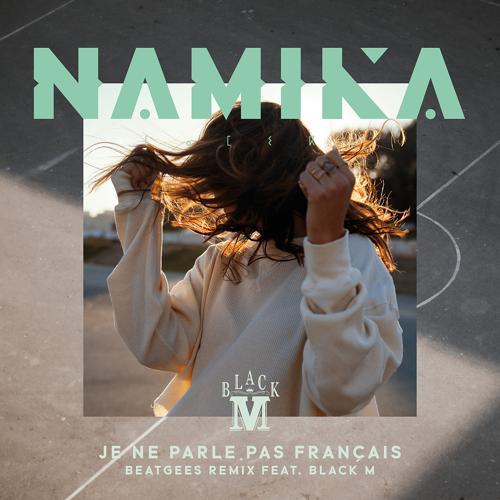 Namika, Black M - Je ne parle pas français (Beatgees Remix)  (2018)