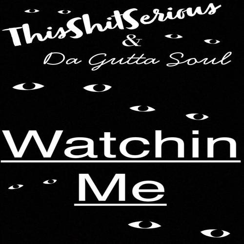 ThisShitSerious, Da Gutta Soul - Watchin Me  (2018)