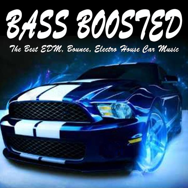 Альбом: Bass Boosted (The Best EDM, Bounce, Electro House Car Music Mix)
