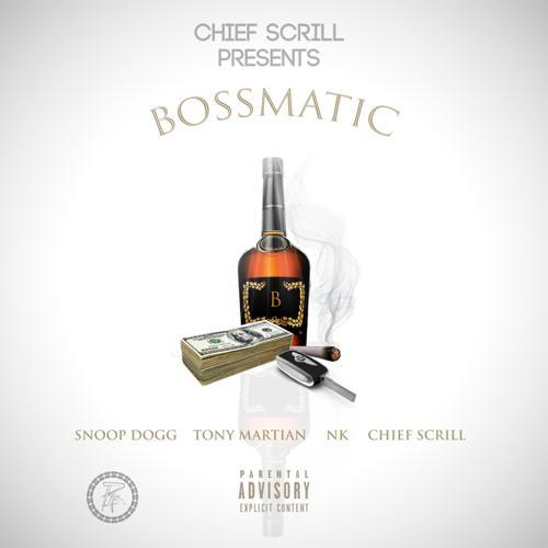 Chief Scrill, Snoop Dogg, Tony Martian, NK - Bossmatic (feat. Snoop Dogg, Tony Martian & NK)  (2019)