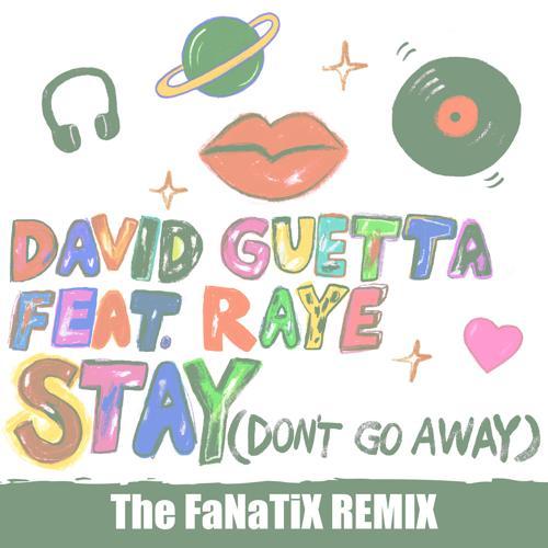 David Guetta, Raye - Stay (Don't Go Away) [feat. Raye] (The FaNaTiX Remix)  (2019)
