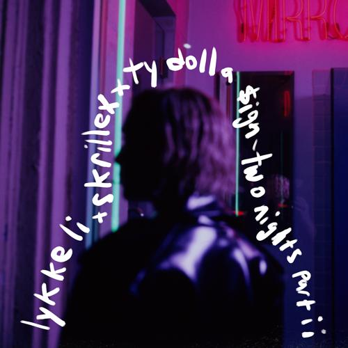 Lykke Li, Skrillex - two nights part ii (Lykke Li x Skrillex x Ty Dolla $ign)  (2019)