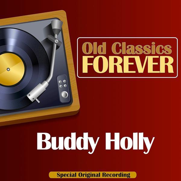 Альбом Old Classics Forever (Special Original Recording) исполнителя Buddy Holly